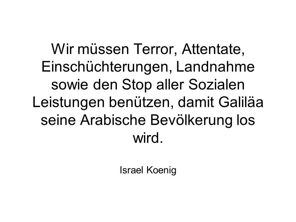 Wir müssen Terror, Attentate, Einschüchterungen, Landnahme sowie den Stop aller Sozialen Leistungen benützen, damit Galiläa seine Arabische Bevölkerung los wird.