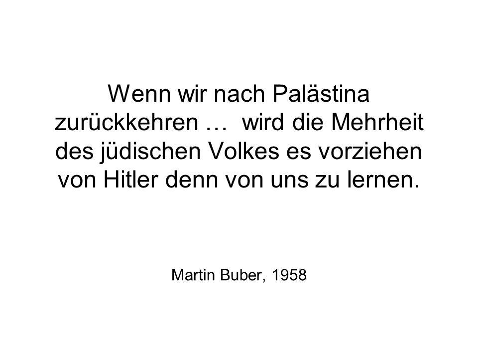 Wenn wir nach Palästina zurückkehren … wird die Mehrheit des jüdischen Volkes es vorziehen von Hitler denn von uns zu lernen.