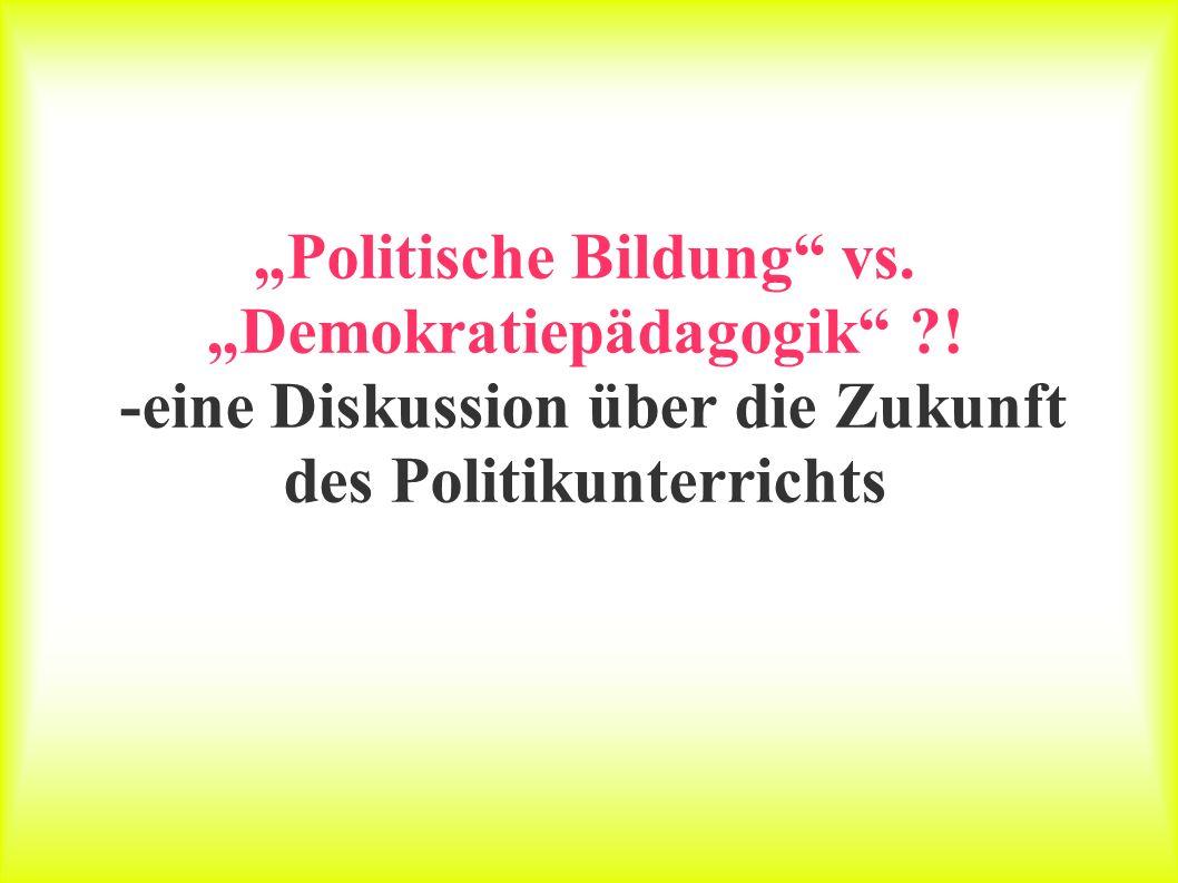 """""""Politische Bildung vs. """"Demokratiepädagogik"""