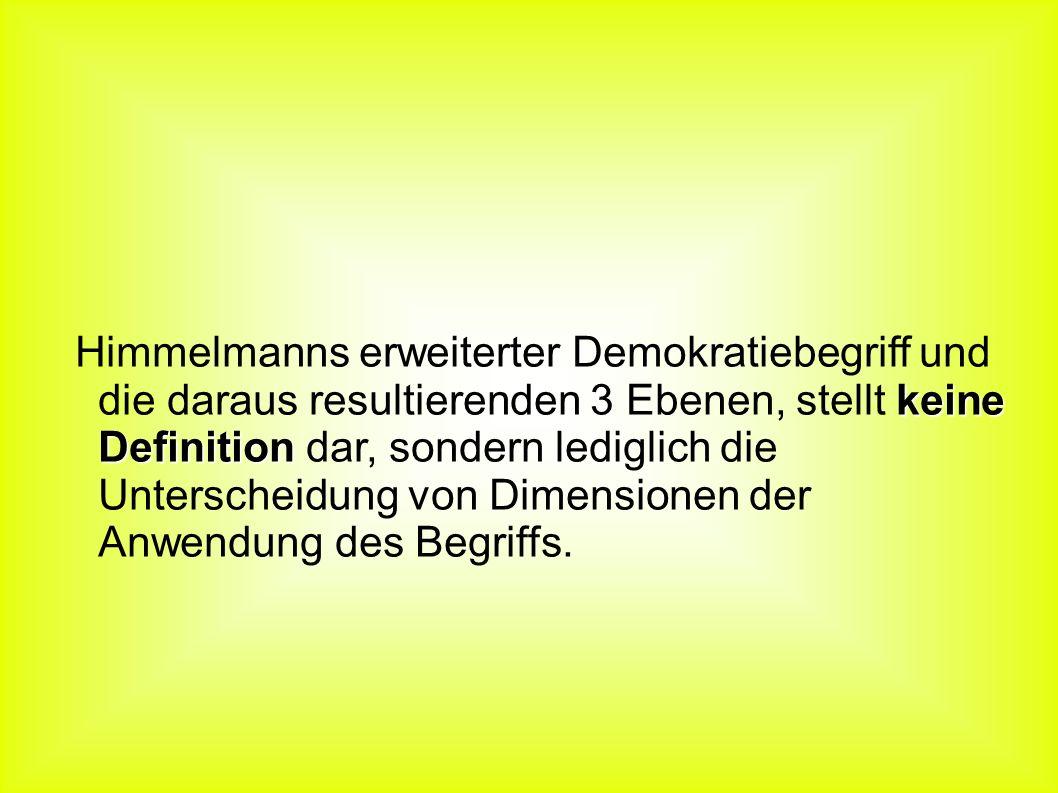 Himmelmanns erweiterter Demokratiebegriff und die daraus resultierenden 3 Ebenen, stellt keine Definition dar, sondern lediglich die Unterscheidung von Dimensionen der Anwendung des Begriffs.