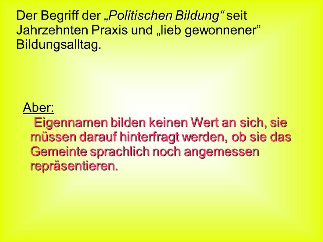 """Der Begriff der """"Politischen Bildung seit Jahrzehnten Praxis und """"lieb gewonnener Bildungsalltag."""