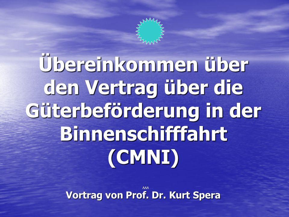 Übereinkommen über den Vertrag über die Güterbeförderung in der Binnenschifffahrt (CMNI) Vortrag von Prof. Dr. Kurt Spera