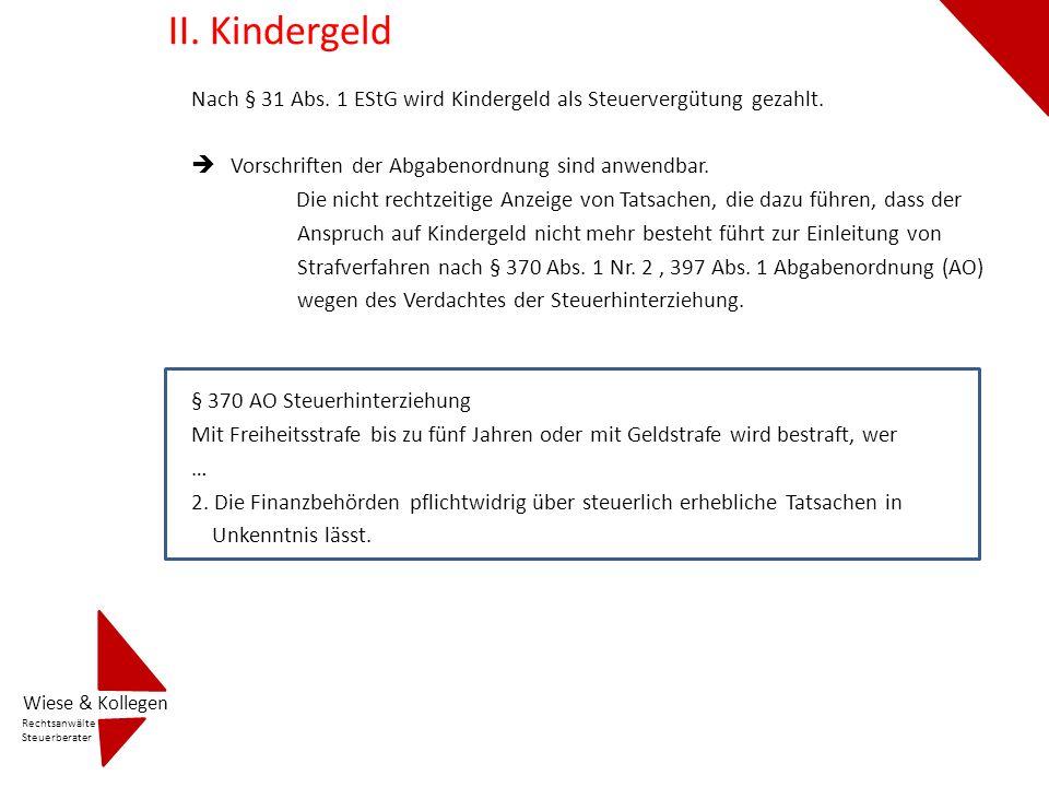 II. Kindergeld Nach § 31 Abs. 1 EStG wird Kindergeld als Steuervergütung gezahlt. Vorschriften der Abgabenordnung sind anwendbar.