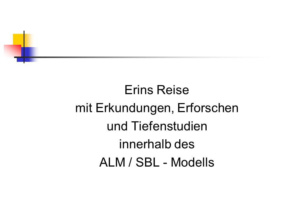 Erins Reise mit Erkundungen, Erforschen und Tiefenstudien innerhalb des ALM / SBL - Modells