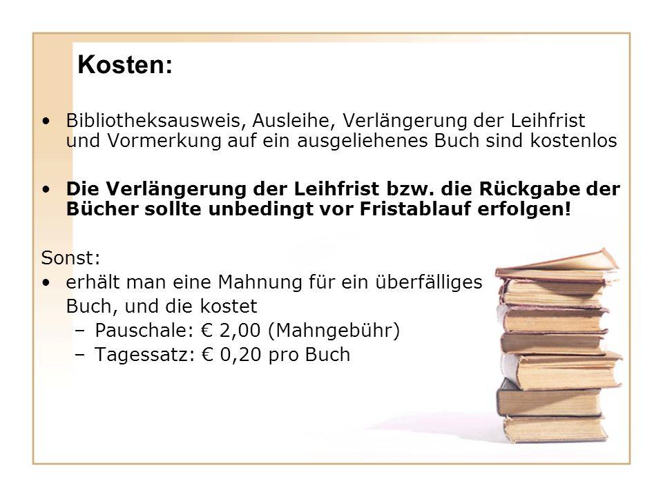 Kosten: Bibliotheksausweis, Ausleihe, Verlängerung der Leihfrist und Vormerkung auf ein ausgeliehenes Buch sind kostenlos.