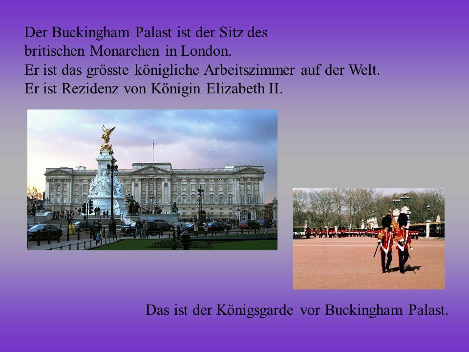 Der Buckingham Palast ist der Sitz des