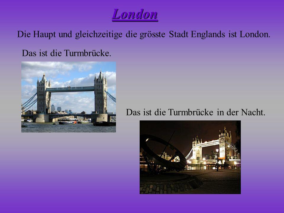 London Die Haupt und gleichzeitige die grösste Stadt Englands ist London.