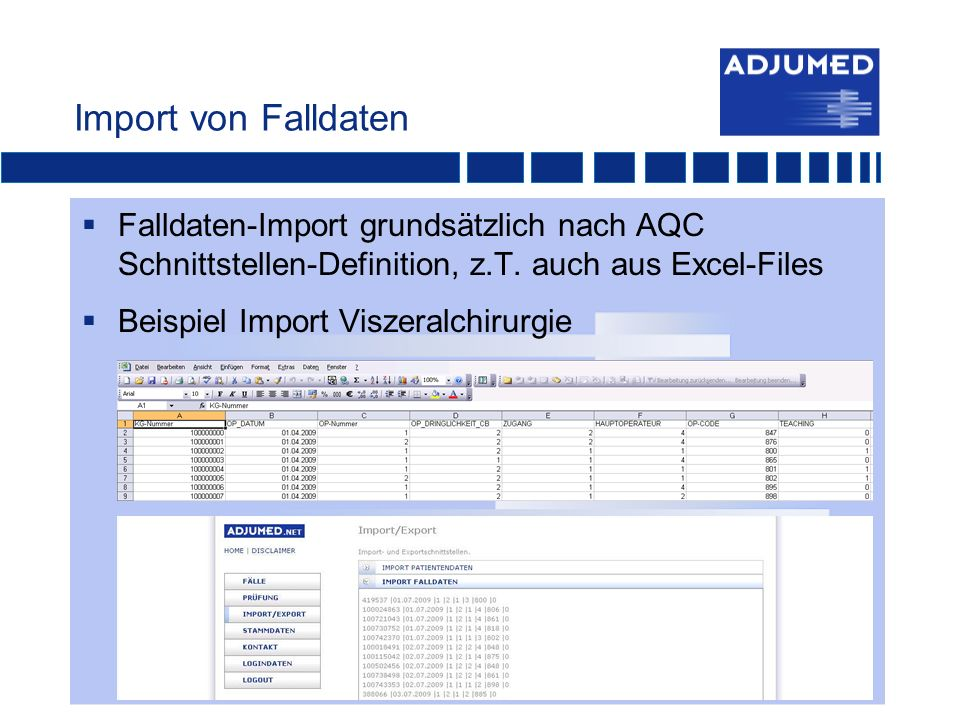 Import von Falldaten Falldaten-Import grundsätzlich nach AQC Schnittstellen-Definition, z.T. auch aus Excel-Files.