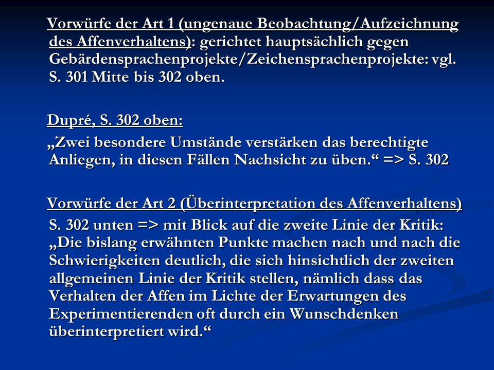 Vorwürfe der Art 1 (ungenaue Beobachtung/Aufzeichnung des Affenverhaltens): gerichtet hauptsächlich gegen Gebärdensprachenprojekte/Zeichensprachenprojekte: vgl. S. 301 Mitte bis 302 oben.
