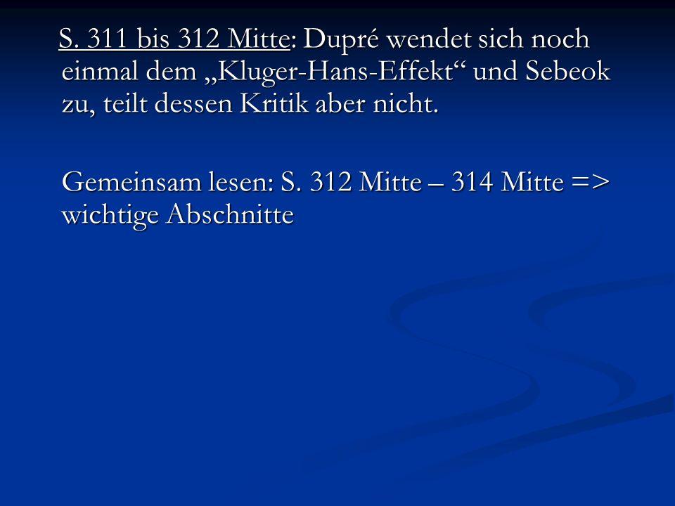 """S. 311 bis 312 Mitte: Dupré wendet sich noch einmal dem """"Kluger-Hans-Effekt und Sebeok zu, teilt dessen Kritik aber nicht."""