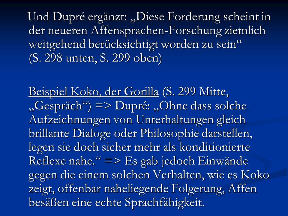 """Und Dupré ergänzt: """"Diese Forderung scheint in der neueren Affensprachen-Forschung ziemlich weitgehend berücksichtigt worden zu sein (S. 298 unten, S. 299 oben)"""