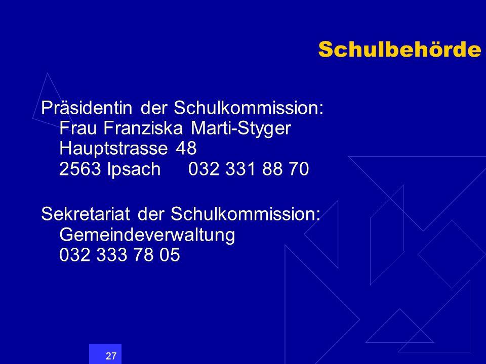 Schulbehörde Präsidentin der Schulkommission: Frau Franziska Marti-Styger Hauptstrasse 48 2563 Ipsach 032 331 88 70.