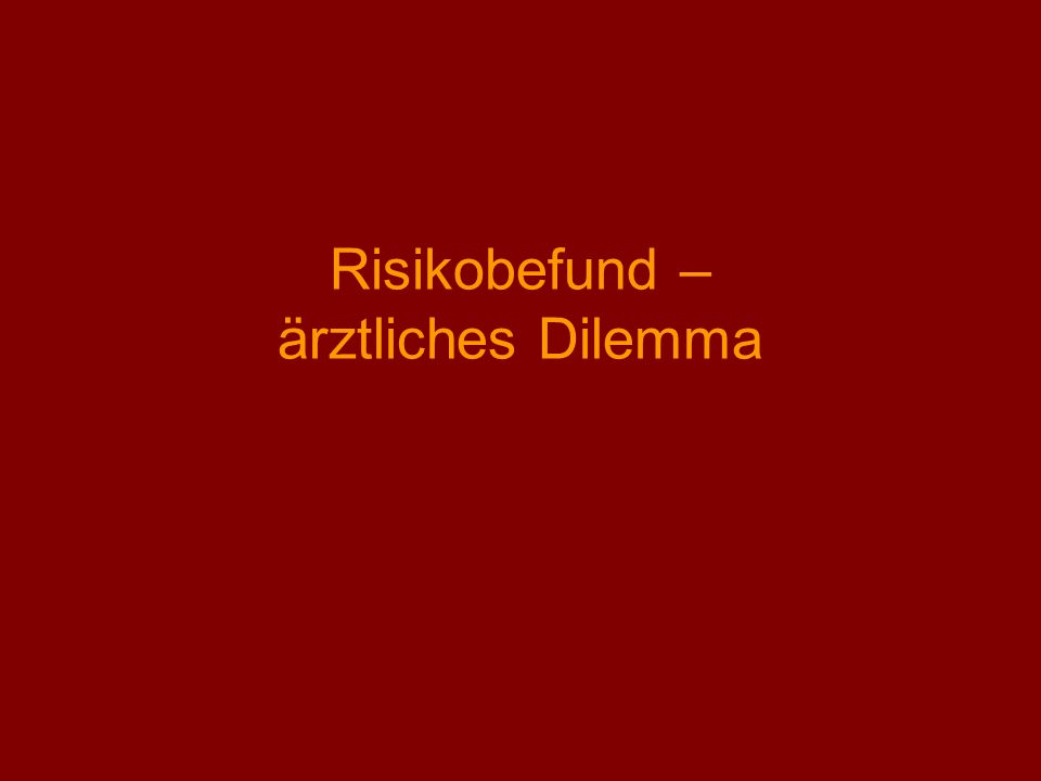 Risikobefund – ärztliches Dilemma