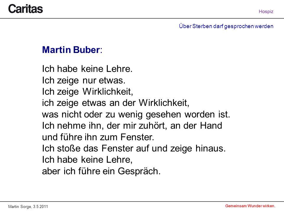 Martin Buber: Ich habe keine Lehre. Ich zeige nur etwas. Ich zeige Wirklichkeit, ich zeige etwas an der Wirklichkeit,