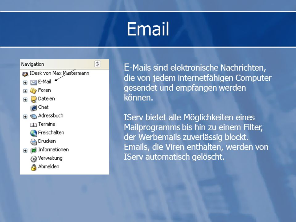 Email E-Mails sind elektronische Nachrichten, die von jedem internetfähigen Computer gesendet und empfangen werden können.