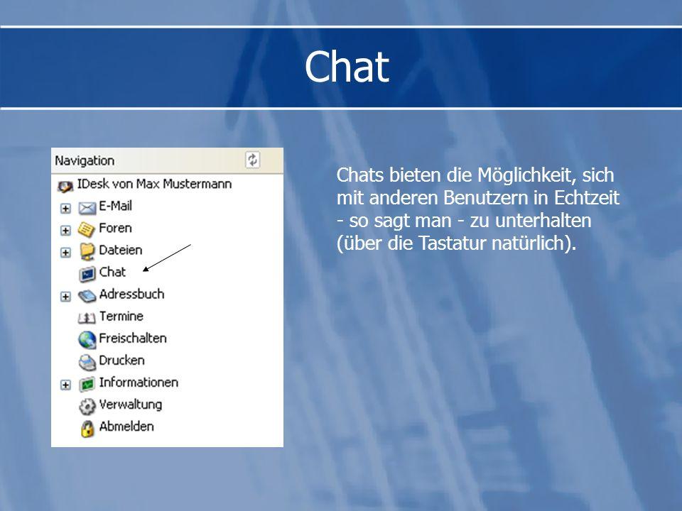Chat Chats bieten die Möglichkeit, sich mit anderen Benutzern in Echtzeit - so sagt man - zu unterhalten (über die Tastatur natürlich).