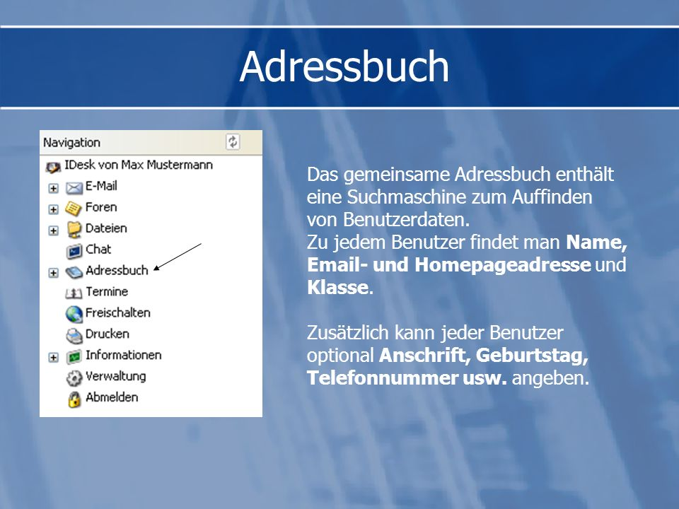 Adressbuch Das gemeinsame Adressbuch enthält eine Suchmaschine zum Auffinden von Benutzerdaten.