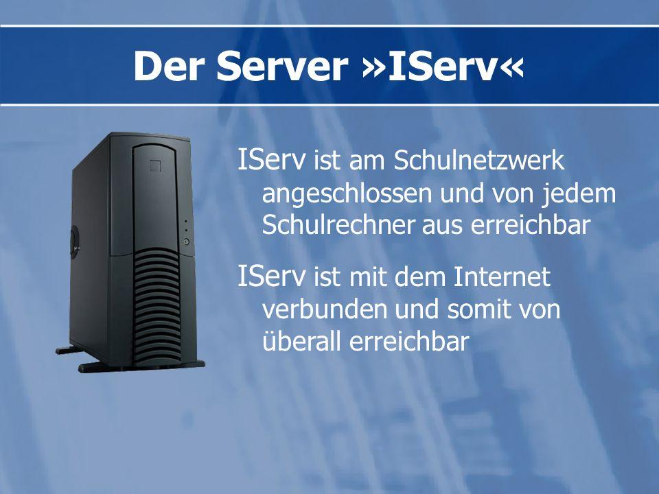 Der Server »IServ« IServ ist am Schulnetzwerk angeschlossen und von jedem Schulrechner aus erreichbar.