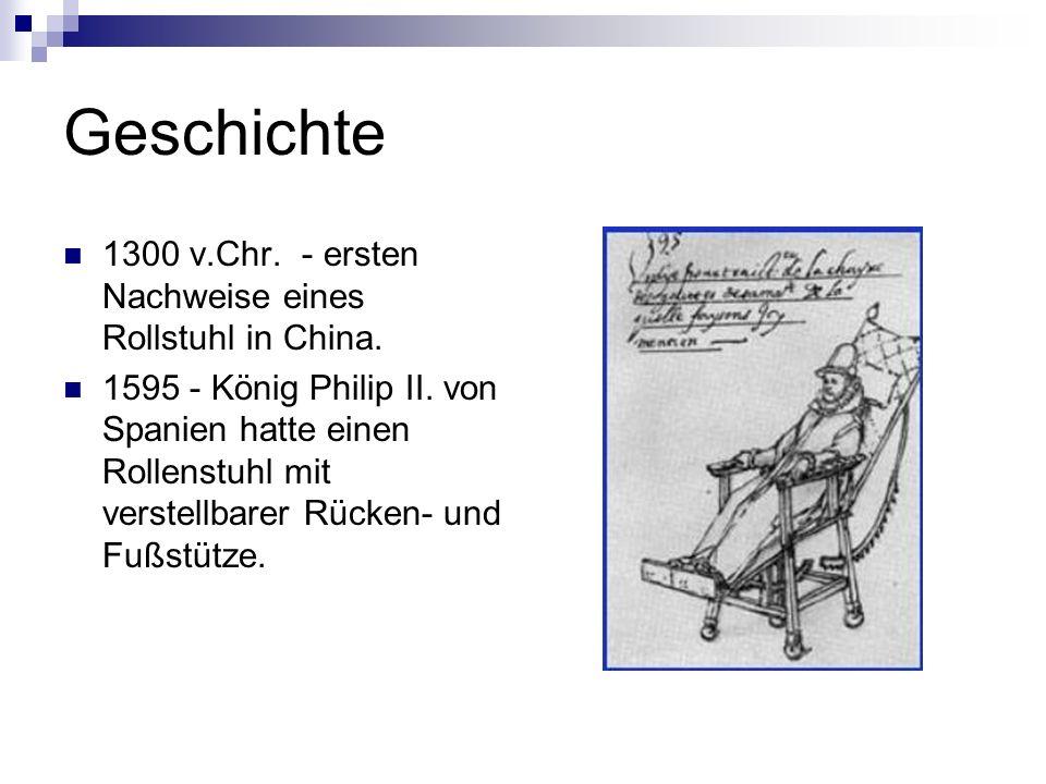 Geschichte 1300 v.Chr. - ersten Nachweise eines Rollstuhl in China.