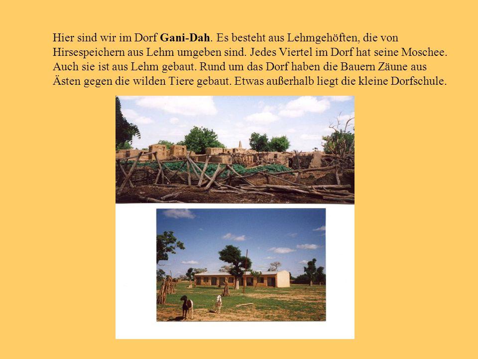 Hier sind wir im Dorf Gani-Dah