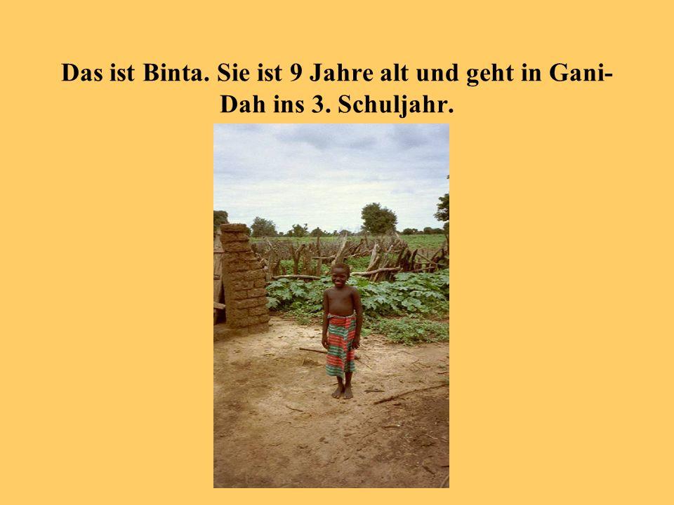 Das ist Binta. Sie ist 9 Jahre alt und geht in Gani-Dah ins 3