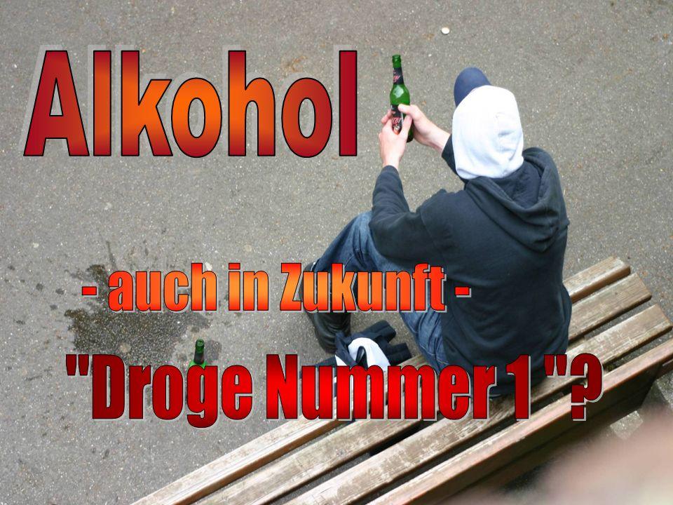 Alkohol - auch in Zukunft - Droge Nummer 1
