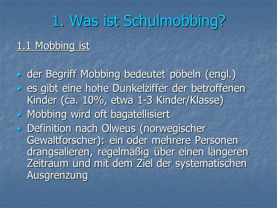 1. Was ist Schulmobbing 1.1 Mobbing ist