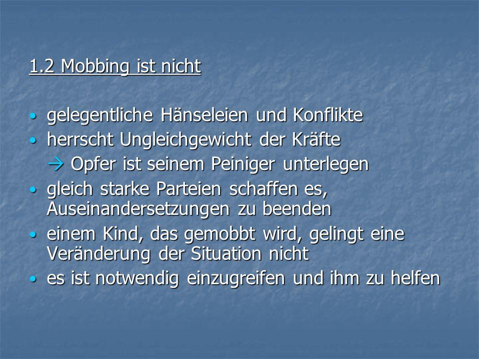 1.2 Mobbing ist nicht gelegentliche Hänseleien und Konflikte. herrscht Ungleichgewicht der Kräfte.
