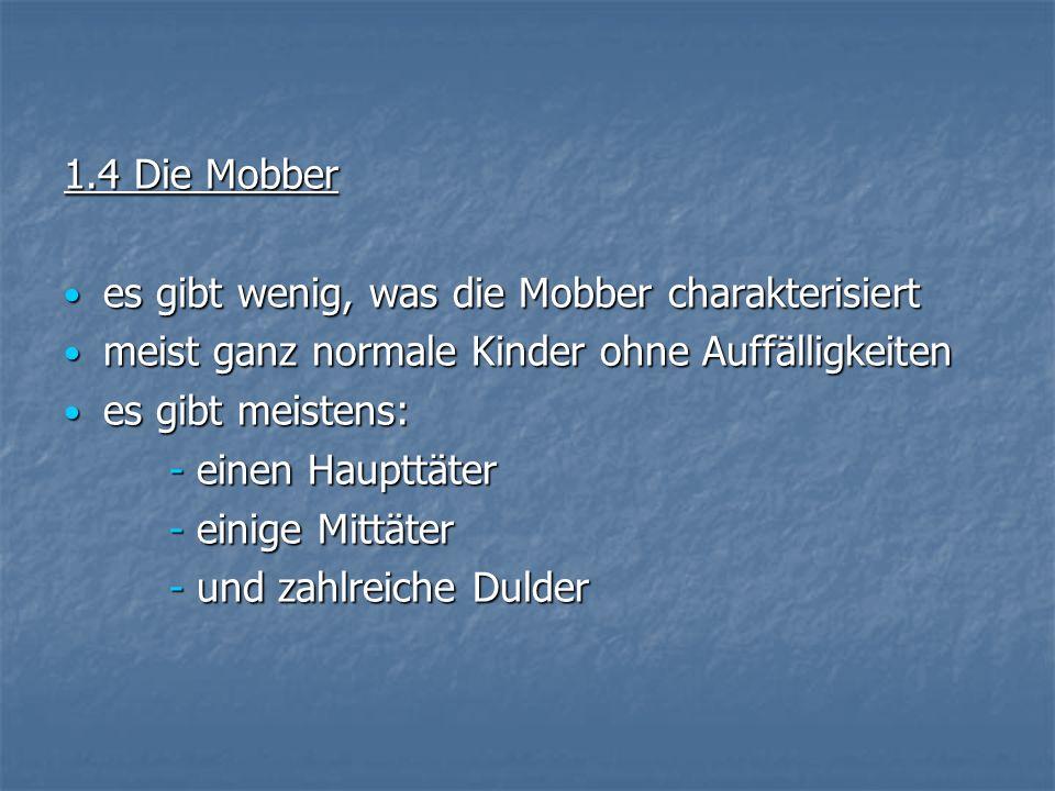 1.4 Die Mobber es gibt wenig, was die Mobber charakterisiert. meist ganz normale Kinder ohne Auffälligkeiten.