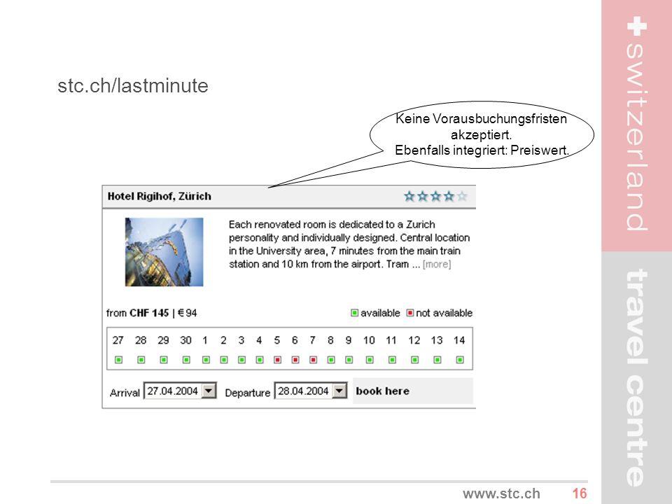 stc.ch/lastminute www.stc.ch Keine Vorausbuchungsfristen akzeptiert.
