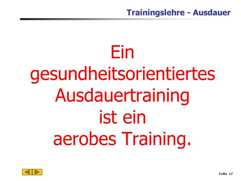Ein gesundheitsorientiertes Ausdauertraining ist ein aerobes Training.