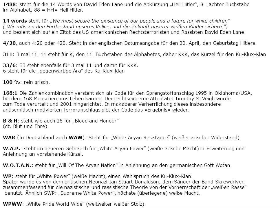 """1488: steht für die 14 Words von David Eden Lane und die Abkürzung """"Heil Hitler , 8= achter Buchstabe im Alphabet, 88 = HH= Heil Hitler."""