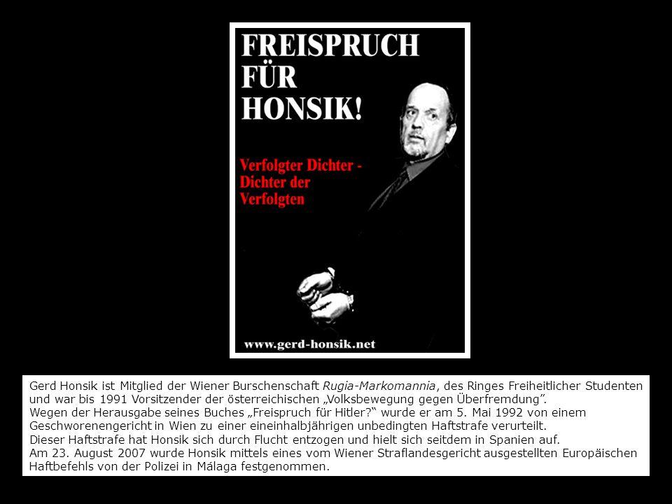 """Gerd Honsik ist Mitglied der Wiener Burschenschaft Rugia-Markomannia, des Ringes Freiheitlicher Studenten und war bis 1991 Vorsitzender der österreichischen """"Volksbewegung gegen Überfremdung ."""
