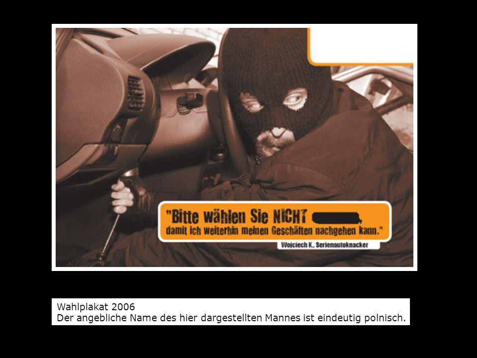 Wahlplakat 2006 Der angebliche Name des hier dargestellten Mannes ist eindeutig polnisch.