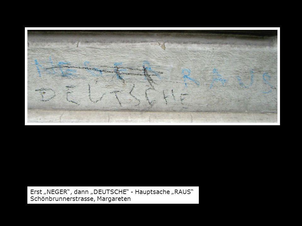 """Erst """"NEGER , dann """"DEUTSCHE - Hauptsache """"RAUS Schönbrunnerstrasse, Margareten"""