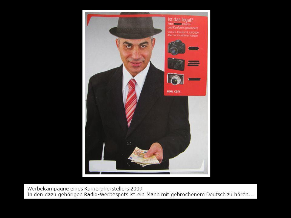 Werbekampagne eines Kameraherstellers 2009 In den dazu gehörigen Radio-Werbespots ist ein Mann mit gebrochenem Deutsch zu hören...