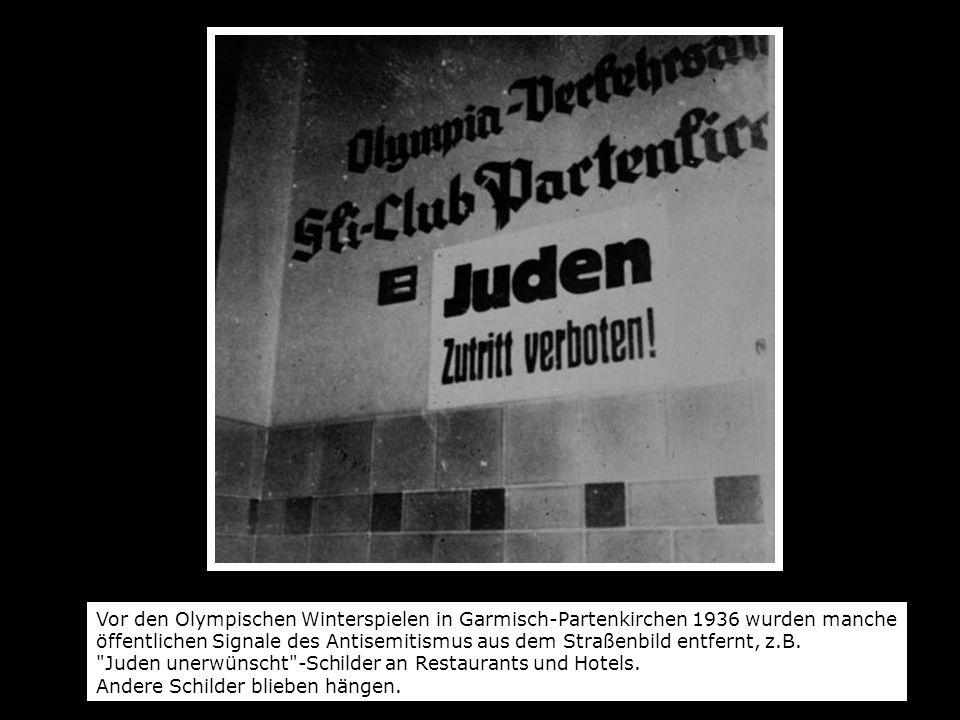 Vor den Olympischen Winterspielen in Garmisch-Partenkirchen 1936 wurden manche öffentlichen Signale des Antisemitismus aus dem Straßenbild entfernt, z.B.