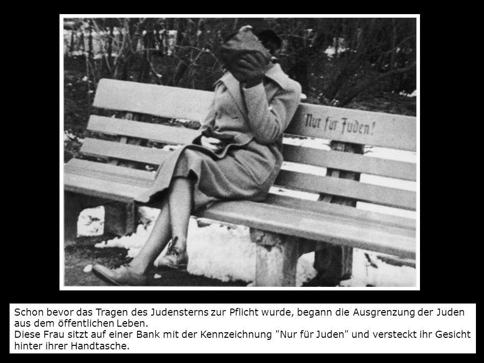 Schon bevor das Tragen des Judensterns zur Pflicht wurde, begann die Ausgrenzung der Juden aus dem öffentlichen Leben.