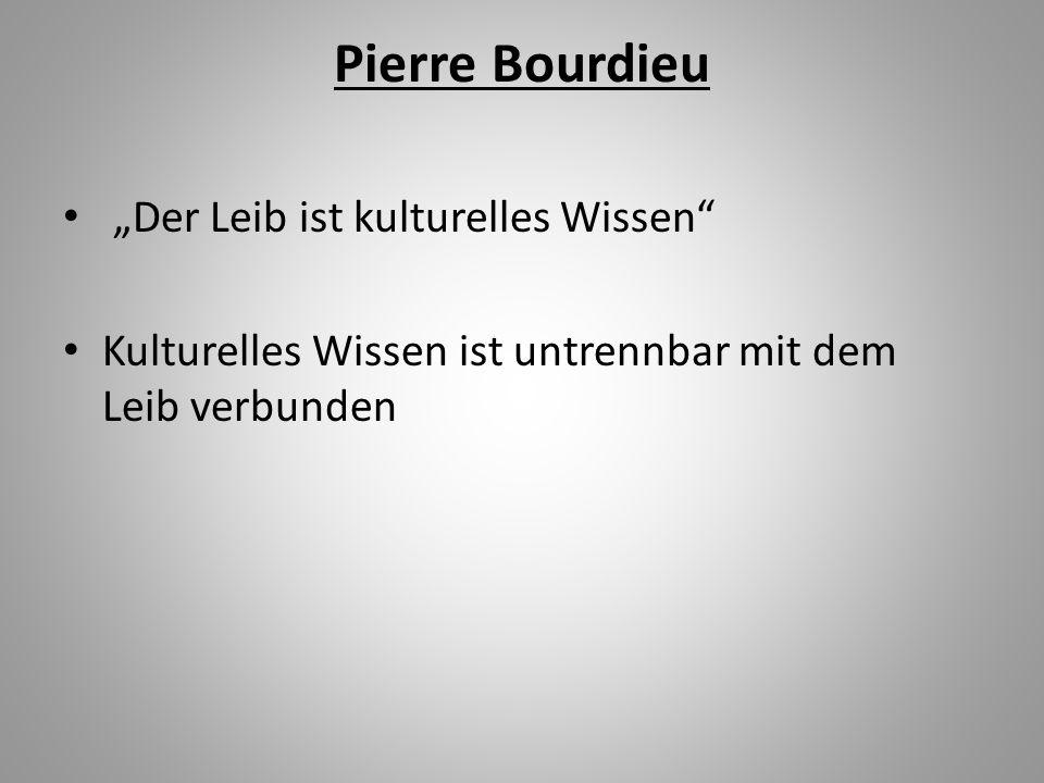 """Pierre Bourdieu """"Der Leib ist kulturelles Wissen"""