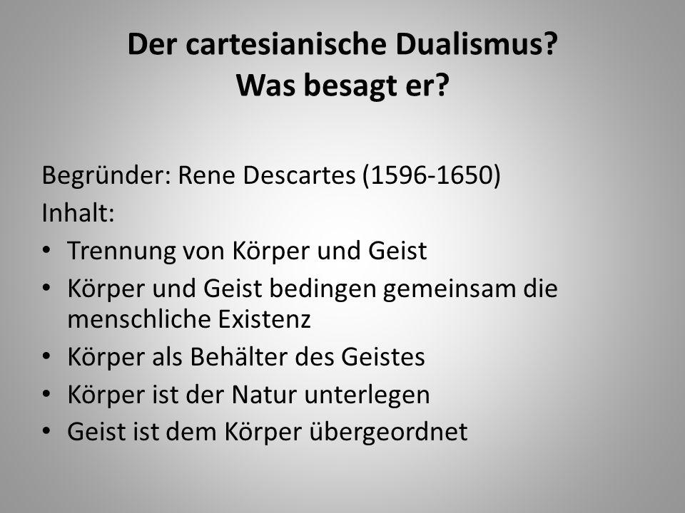 Der cartesianische Dualismus Was besagt er