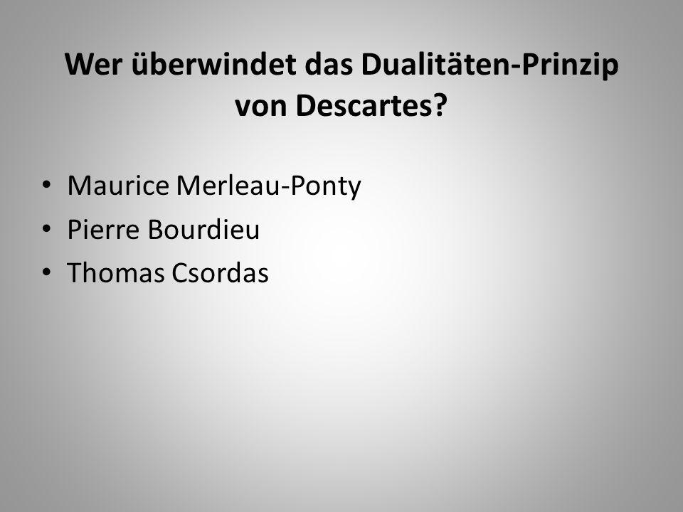 Wer überwindet das Dualitäten-Prinzip von Descartes