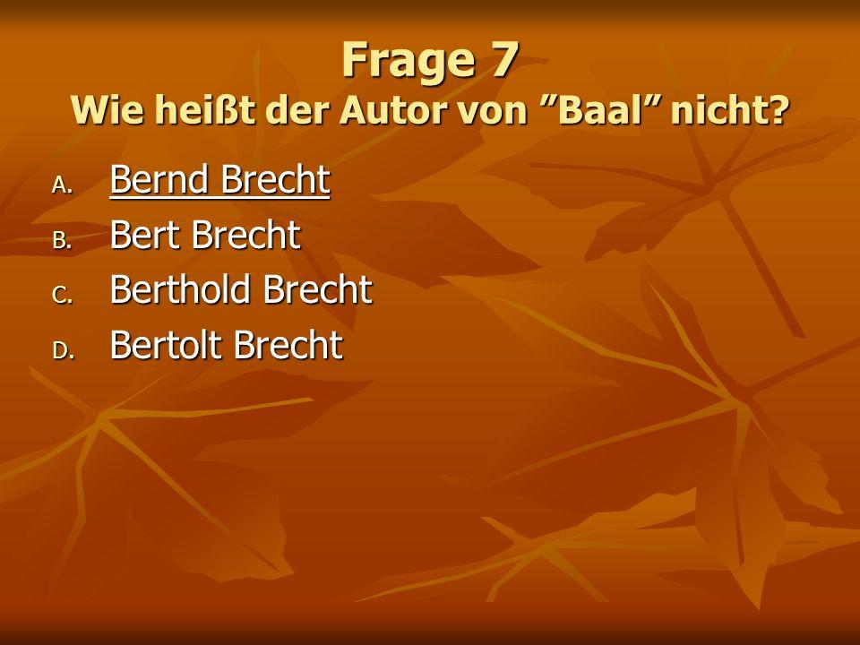 Frage 7 Wie heißt der Autor von Baal nicht