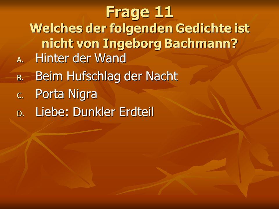 Frage 11 Welches der folgenden Gedichte ist nicht von Ingeborg Bachmann