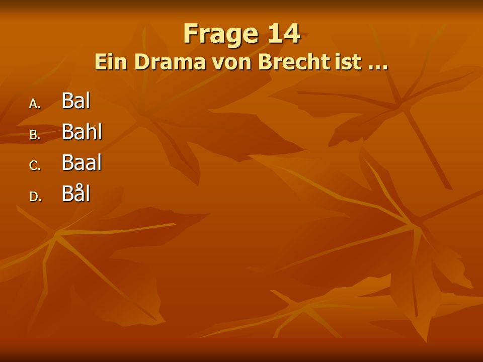 Frage 14 Ein Drama von Brecht ist …