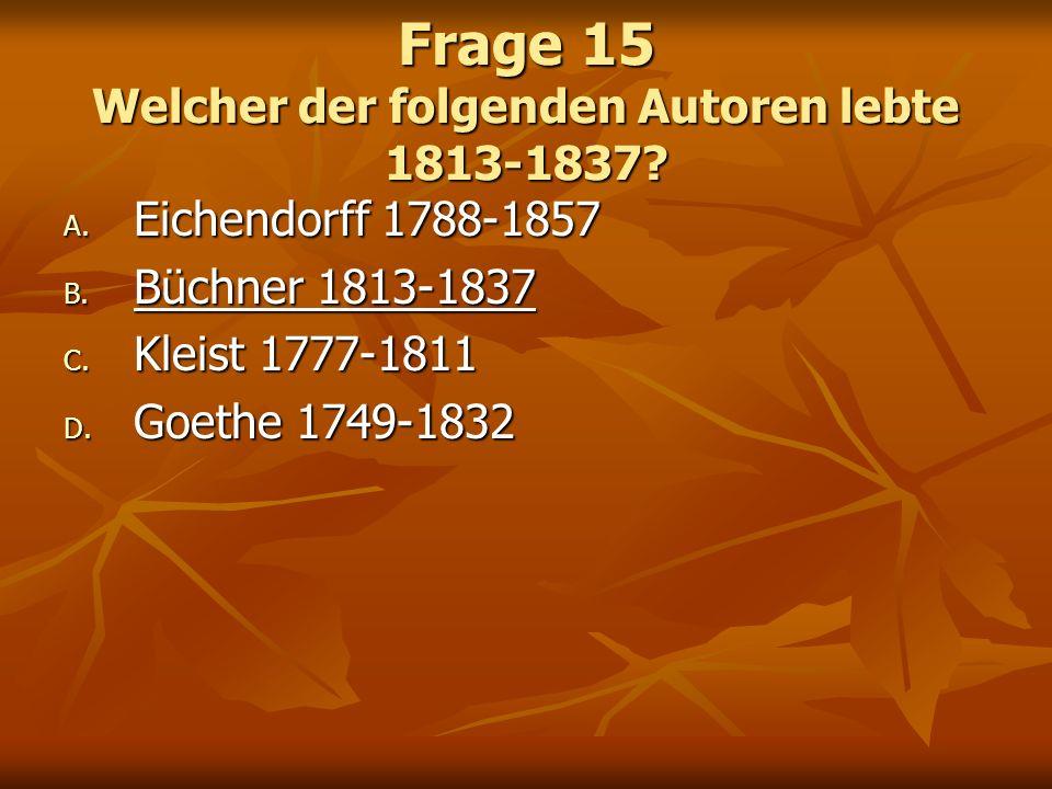 Frage 15 Welcher der folgenden Autoren lebte 1813-1837