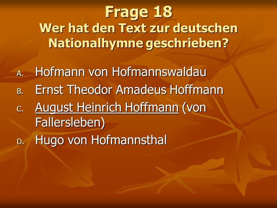 Frage 18 Wer hat den Text zur deutschen Nationalhymne geschrieben