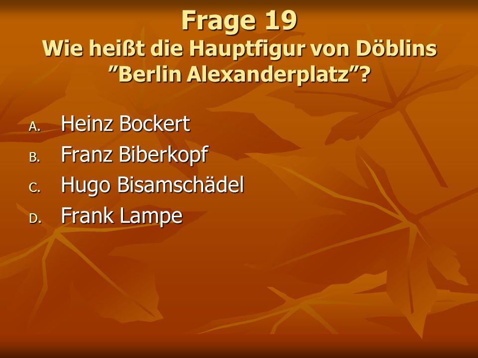 Frage 19 Wie heißt die Hauptfigur von Döblins Berlin Alexanderplatz