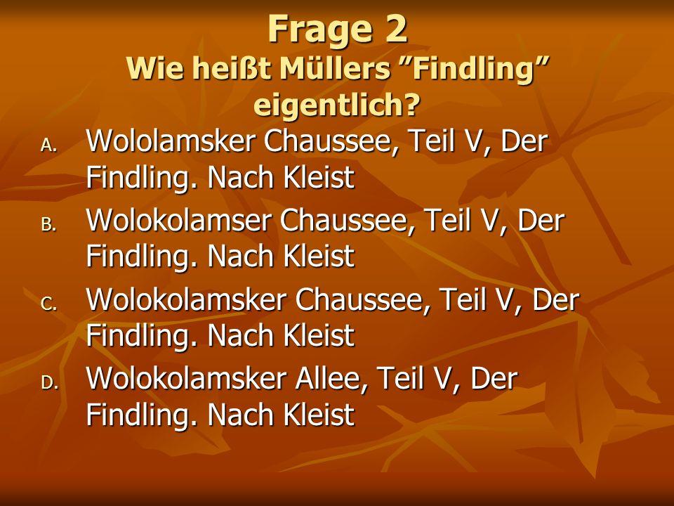Frage 2 Wie heißt Müllers Findling eigentlich