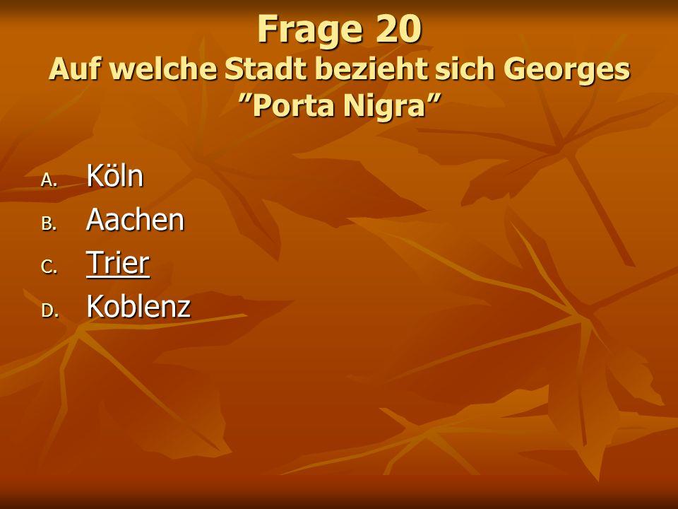 Frage 20 Auf welche Stadt bezieht sich Georges Porta Nigra