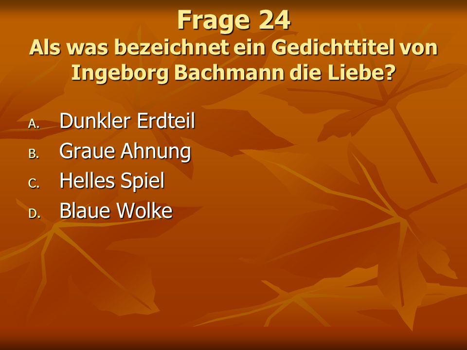 Frage 24 Als was bezeichnet ein Gedichttitel von Ingeborg Bachmann die Liebe